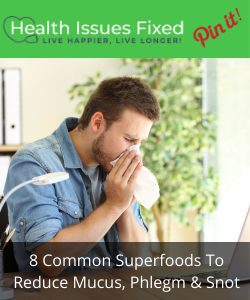 8 Common Superfoods That Significantly Reduce Mucus, Phlegm & Snot