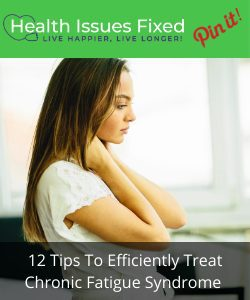12 Tips To Efficiently Treat Chronic Fatigue Syndrome Symptoms