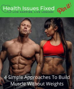 4 Simple Approaches To Build Muscle Without Weights