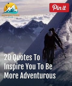 20 Great Quotes To Inspire You To Be More Adventurous