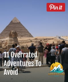 11 Overrated Adventures You Should Avoid