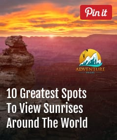 10 Greatest Spots To View Sunrises Around The World