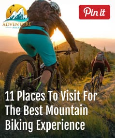 11 Places To Visit For The Best Mountain Biking Experience